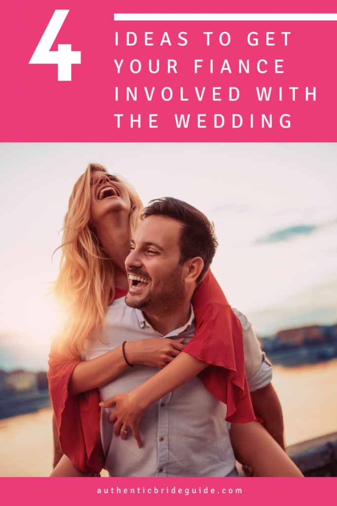 Ideas to get your fiance involved with the wedding
